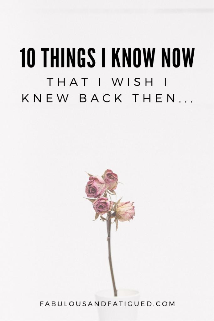 I wish that i knew what i know now